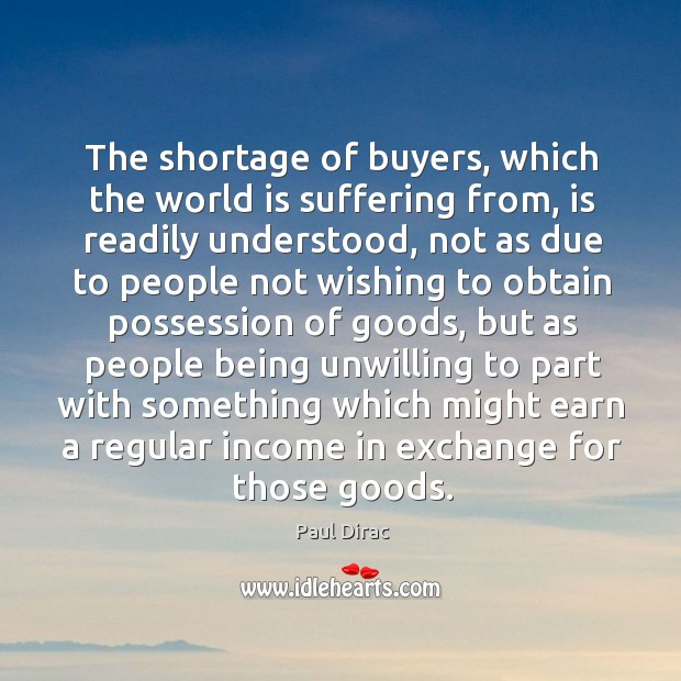 The shortage of buyers, which the world is suffering from, is readily understood Image