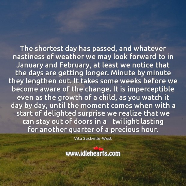 The shortest day has passed, and whatever nastiness of weather we may Image
