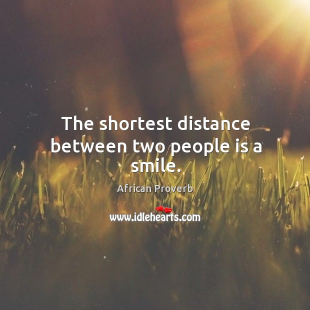 The shortest distance between two people is a smile. Image