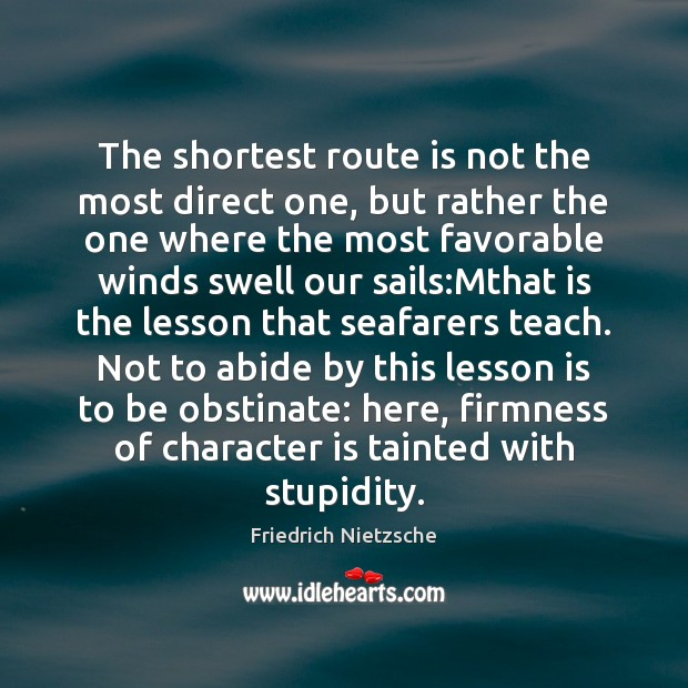 The shortest route is not the most direct one, but rather the Friedrich Nietzsche Picture Quote