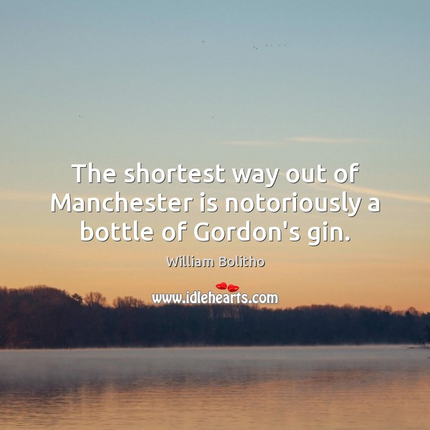 The shortest way out of Manchester is notoriously a bottle of Gordon's gin. Image
