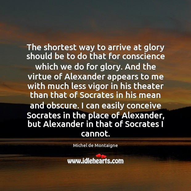 Image, The shortest way to arrive at glory should be to do that
