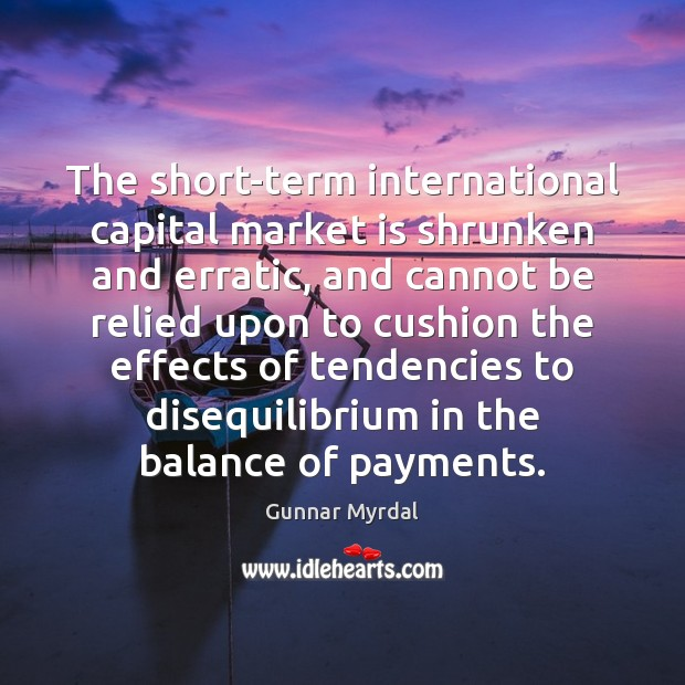 The short-term international capital market is shrunken and erratic, and cannot be Image