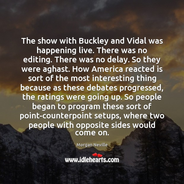 Image, The show with Buckley and Vidal was happening live. There was no