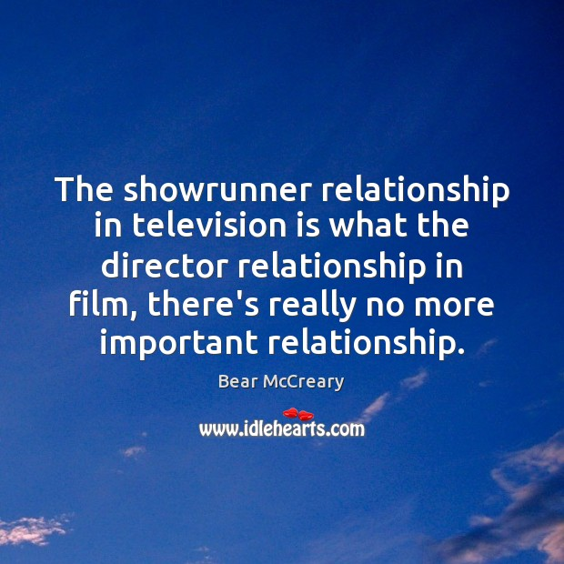 The showrunner relationship in television is what the director relationship in film, Television Quotes Image