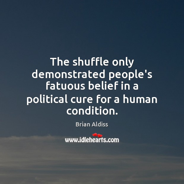 Image, The shuffle only demonstrated people's fatuous belief in a political cure for