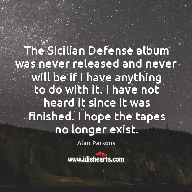 The sicilian defense album was never released and never will be if I have anything to do with it. Image