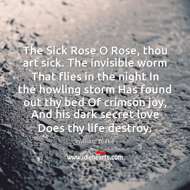 The Sick Rose O Rose, thou art sick. The invisible worm That William Blake Picture Quote
