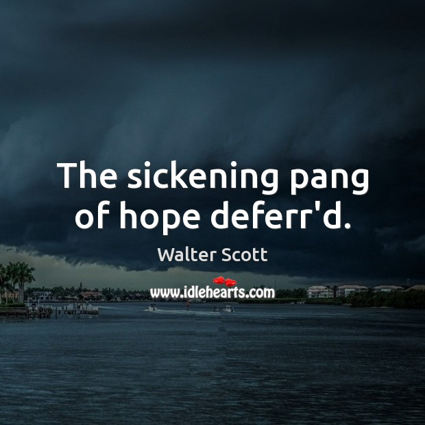The sickening pang of hope deferr'd. Walter Scott Picture Quote