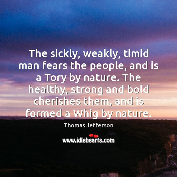 The sickly, weakly, timid man fears the people, and is a Tory Image