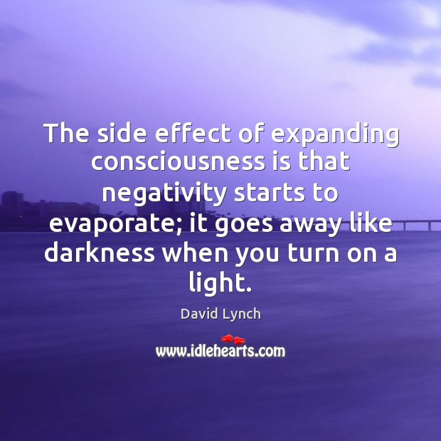 Image, The side effect of expanding consciousness is that negativity starts to evaporate;