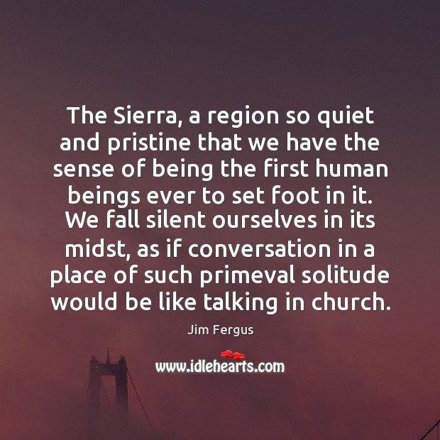 The Sierra, a region so quiet and pristine that we have the Image