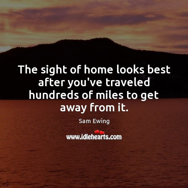 Image, The sight of home looks best after you've traveled hundreds of miles to get away from it.
