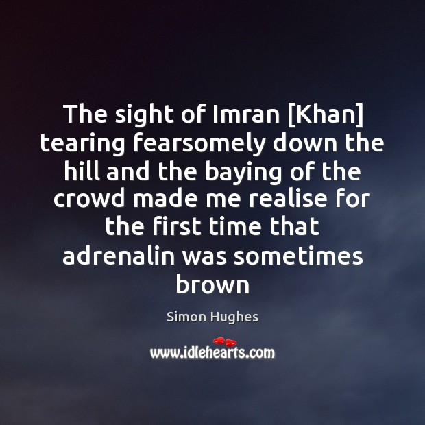 Image, The sight of Imran [Khan] tearing fearsomely down the hill and the