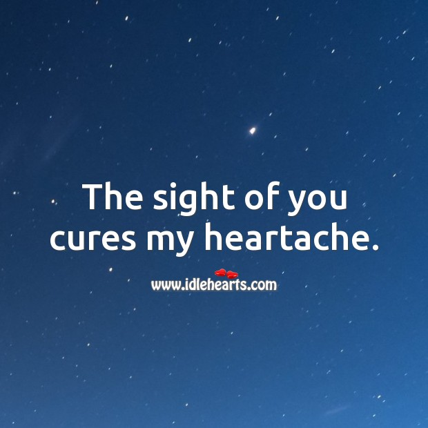 Image, The sight of you cures my heartache.