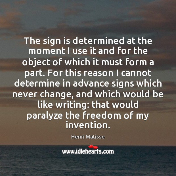 The sign is determined at the moment I use it and for Henri Matisse Picture Quote