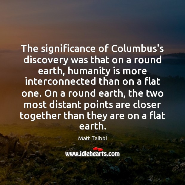 Image, The significance of Columbus's discovery was that on a round earth, humanity