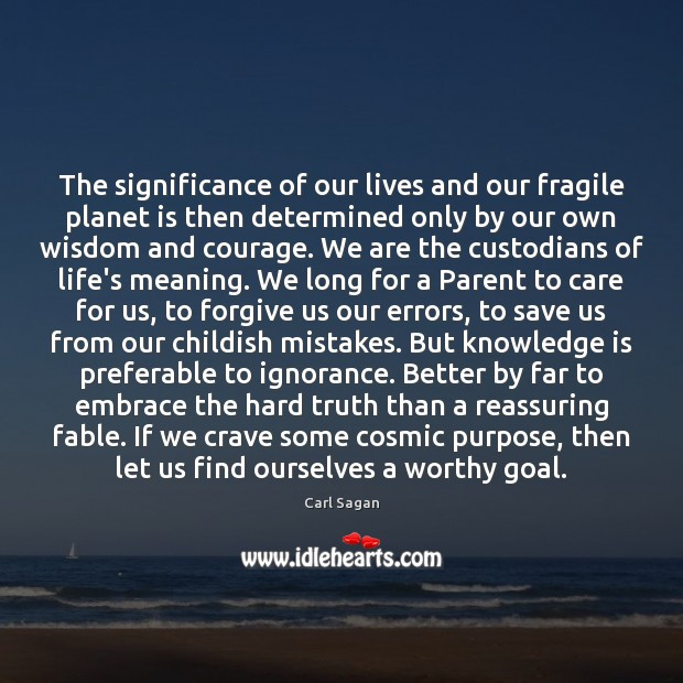 The significance of our lives and our fragile planet is then determined Image