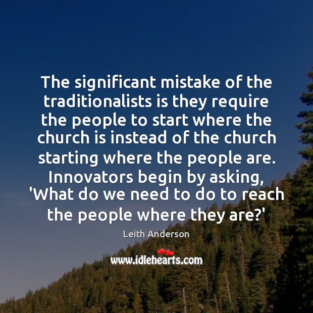 The significant mistake of the traditionalists is they require the people to Image