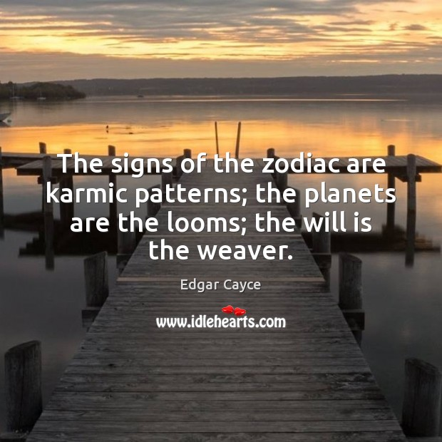 The signs of the zodiac are karmic patterns; the planets are the Edgar Cayce Picture Quote