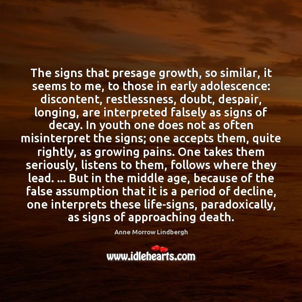 The signs that presage growth, so similar, it seems to me, to Anne Morrow Lindbergh Picture Quote
