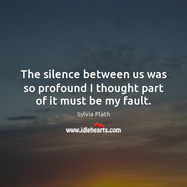 The silence between us was so profound I thought part of it must be my fault. Image