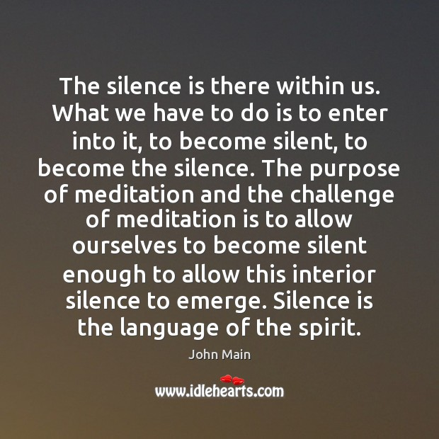 The silence is there within us. What we have to do is Silence Quotes Image