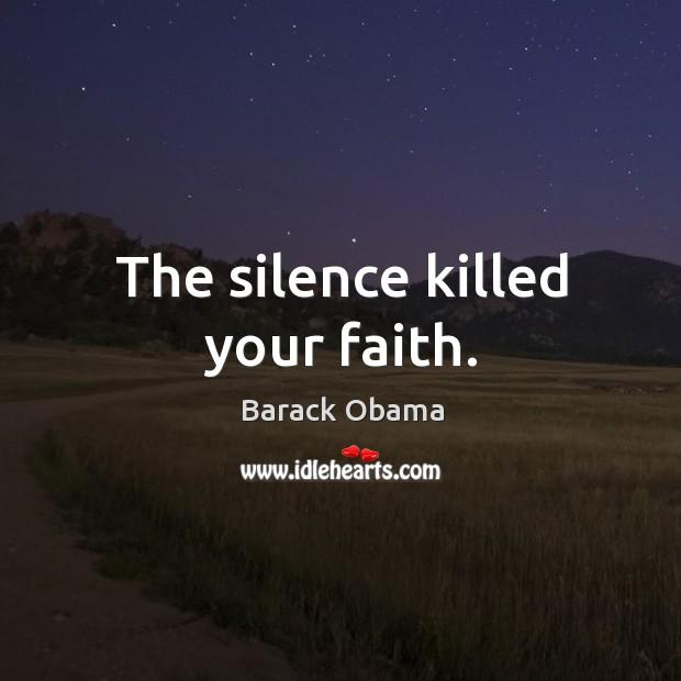 The silence killed your faith. Image