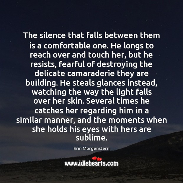 The silence that falls between them is a comfortable one. He longs Image