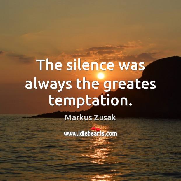 The silence was always the greates temptation. Markus Zusak Picture Quote