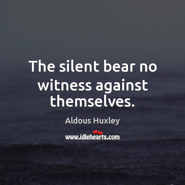 The silent bear no witness against themselves. Image