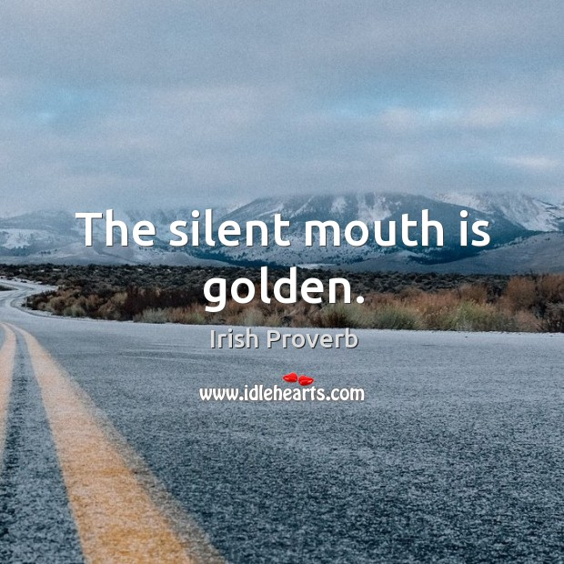 The silent mouth is golden. Image