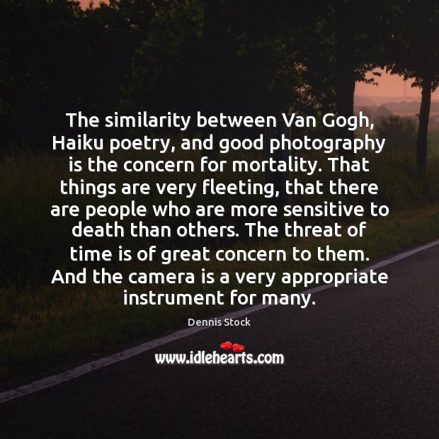 The similarity between Van Gogh, Haiku poetry, and good photography is the Image