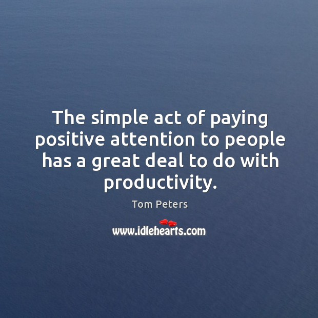 The simple act of paying positive attention to people has a great deal to do with productivity. Image