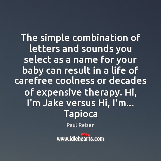 The simple combination of letters and sounds you select as a name Paul Reiser Picture Quote