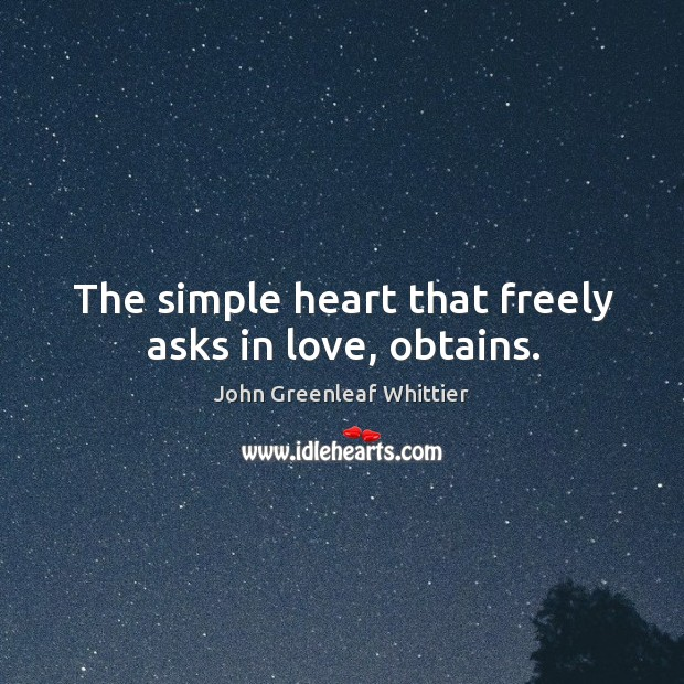 The simple heart that freely asks in love, obtains. Image