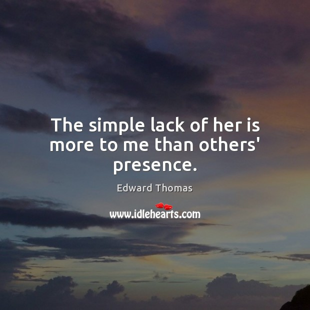 The simple lack of her is more to me than others' presence. Image