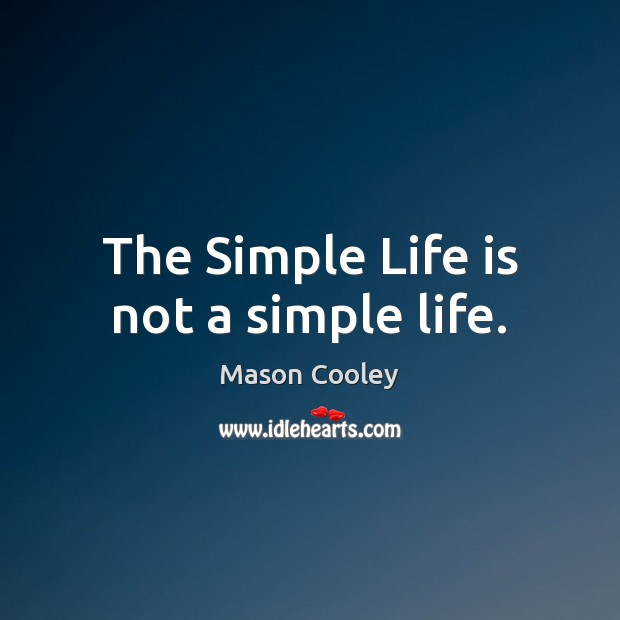 The Simple Life is not a simple life. Image