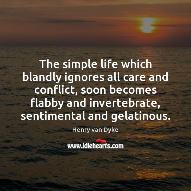 The simple life which blandly ignores all care and conflict, soon becomes Image