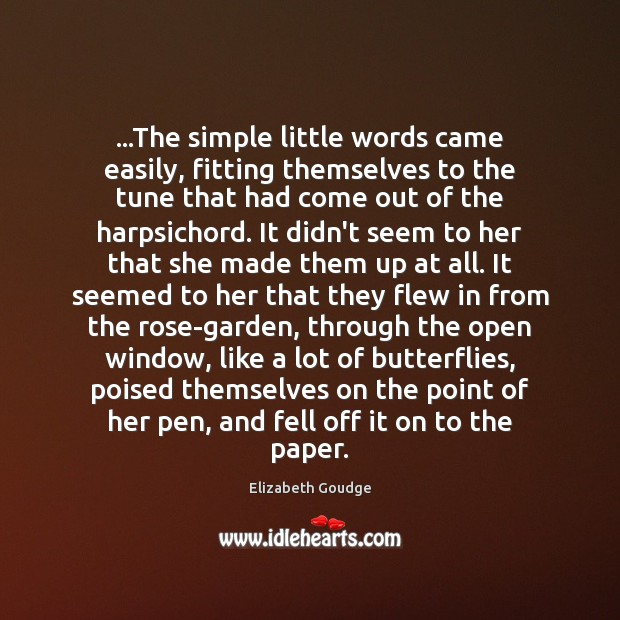 …The simple little words came easily, fitting themselves to the tune that Elizabeth Goudge Picture Quote