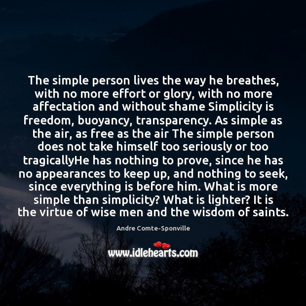 The simple person lives the way he breathes, with no more effort Andre Comte-Sponville Picture Quote