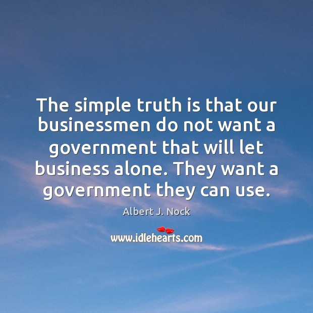 The simple truth is that our businessmen do not want a government Image
