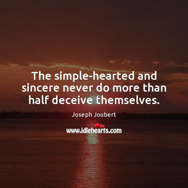 The simple-hearted and sincere never do more than half deceive themselves. Image