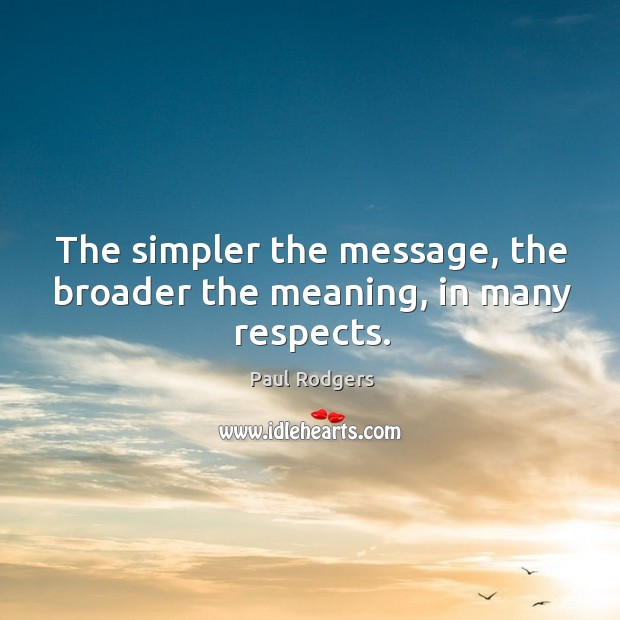 The simpler the message, the broader the meaning, in many respects. Image