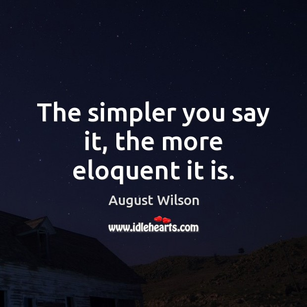 The simpler you say it, the more eloquent it is. Image