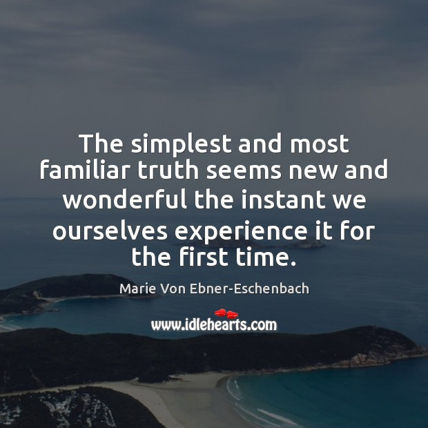 The simplest and most familiar truth seems new and wonderful the instant Image
