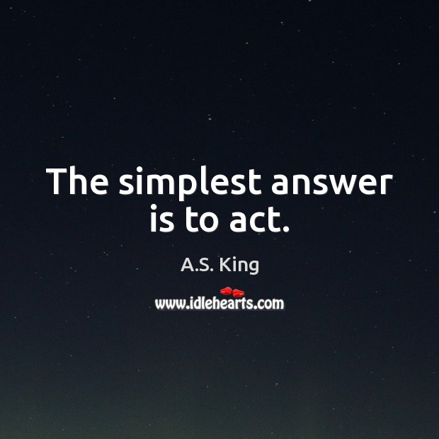 Image, The simplest answer is to act.
