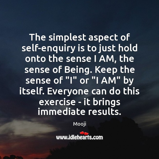 The simplest aspect of self-enquiry is to just hold onto the sense Mooji Picture Quote
