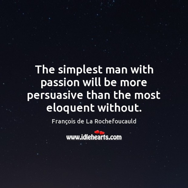 Image, The simplest man with passion will be more persuasive than the most eloquent without.