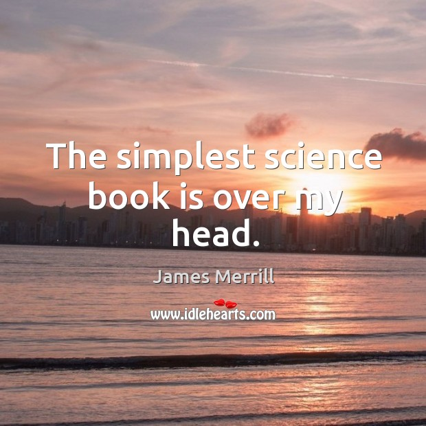 Image, The simplest science book is over my head.